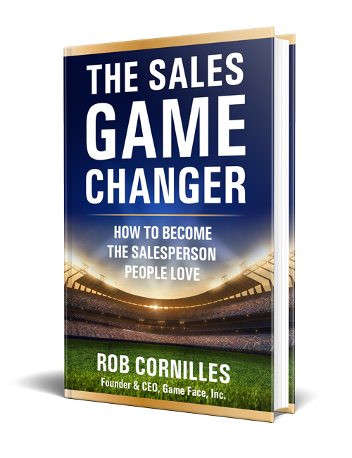 The Sales Game Changer book by Rob Cornilles of Game Face INC